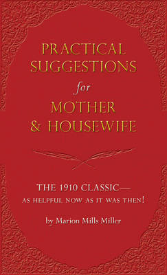 Practical Suggestions for Mother and Housewife: The 1910 Classic - As Helpful Now as it Was Then! (Hardback)