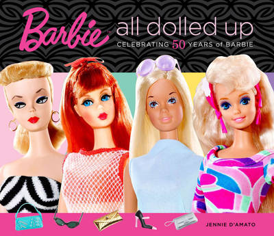 Barbie: All Dolled Up: Celebrating 50 Years of Barbie (Hardback)