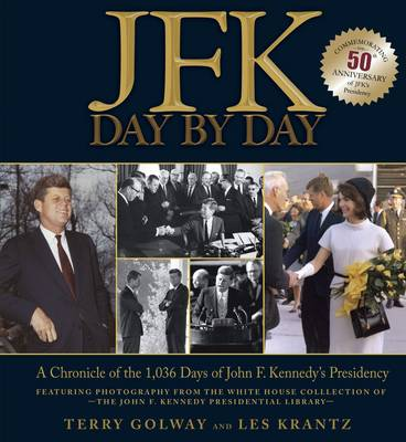 JFK Day by Day: A Chronicle of the 1,036 Days of John F. Kennedy's Presidency (Hardback)