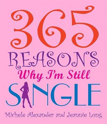 365 Reasons Why I'm Still Single (Hardback)
