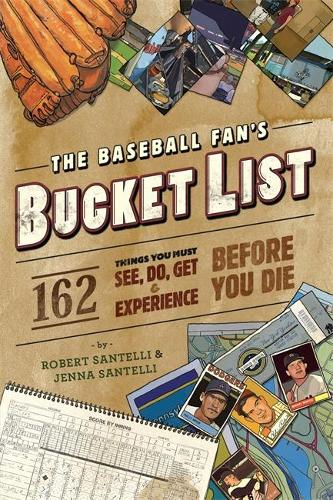 The Baseball Fan's Bucket List: 162 Things You Must Do, See, Get, and Experience Before You Die (Paperback)