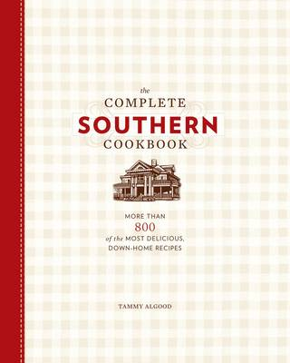 The Complete Southern Cookbook: More than 800 of the Most Delicious, Down-Home Recipes (Hardback)