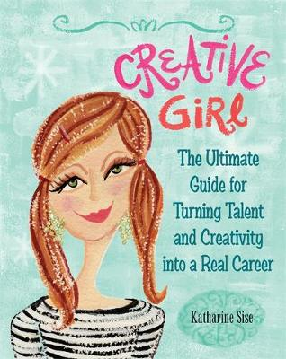 Creative Girl: The Ultimate Guide for Turning Talent and Creativity into a Real Career (Paperback)