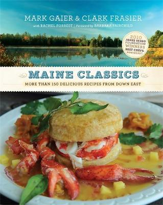 Maine Classics: More than 150 Delicious Recipes from Down East (Hardback)
