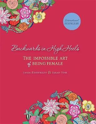 Backwards in High Heels: The Impossible Art of Being Female (Hardback)
