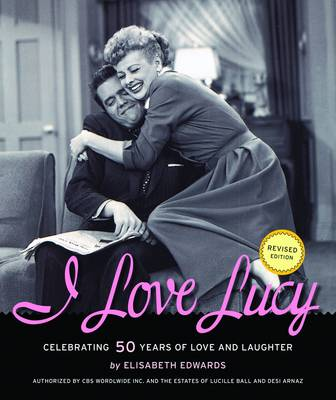 I Love Lucy: Celebrating 50 Years of Love and Laughter (Paperback)