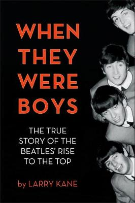 When They Were Boys: The True Story of the Beatles' Rise to the Top (Hardback)