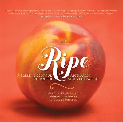 Ripe: A Fresh, Colorful Approach to Fruits and Vegetables (Hardback)