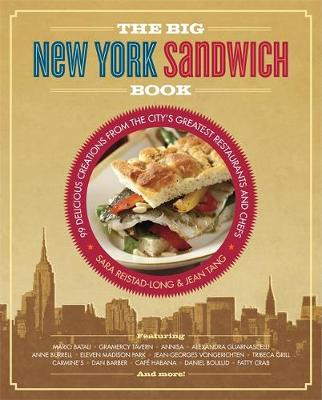 The Big New York Sandwich Book: 99 Delicious Creations from the City's Greatest Restaurants and Chefs (Paperback)