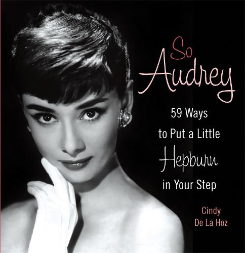 So Audrey: 59 Ways to Put a Little Hepburn in Your Step (Hardback)
