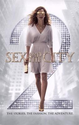 Sex and the City 2: The Stories. The Fashion. The Adventure. (Paperback)