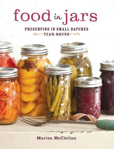 Food in Jars: Preserving in Small Batches Year-Round (Hardback)