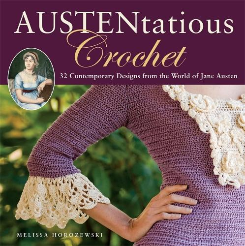 Austentatious Crochet: 36 Contemporary Designs from the World of Jane Austen (Paperback)