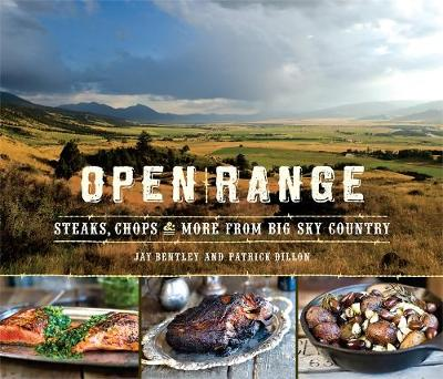 Open Range: Steaks, Chops, and More from Big Sky Country (Hardback)