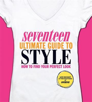 Seventeen Ultimate Guide to Style: How to Find Your Perfect Look (Paperback)
