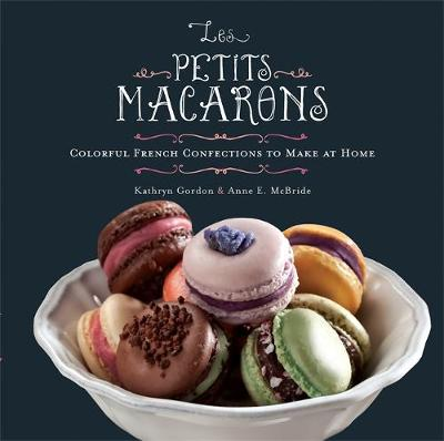 Les Petits Macarons: Colorful French Confections to Make at Home (Hardback)