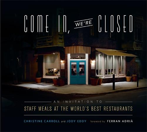 Come In, We're Closed: An Invitation to Staff Meals at the World's Best Restaurants (Hardback)