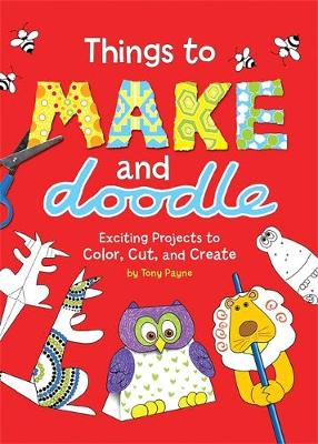 Things to Make and Doodle: Exciting Projects to Color, Cut, and Create (Paperback)