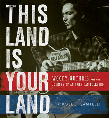 This Land is Your Land: Woody Guthrie and the Journey of an American Folk Song (Hardback)