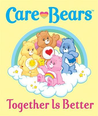 Care Bears: Together Is Better (Hardback)