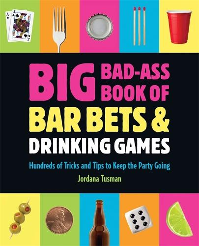 Big Bad-Ass Book of Bar Bets and Drinking Games: Hundreds of Tricks and Tips to Keep the Party Going (Paperback)
