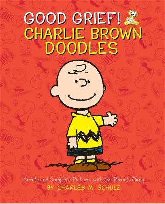 Good Grief! Charlie Brown Doodles: Create and Complete Pictures with the Peanuts Gang (Paperback)