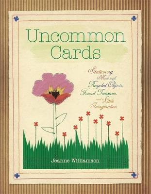 Uncommon Cards: Stationery Made with Found Treasures, Recycled Objects, and a Little Imagination (Paperback)