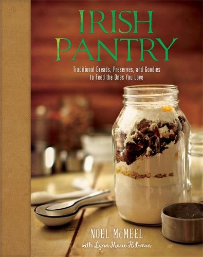Irish Pantry: Traditional Breads, Preserves, and Goodies to Feed the Ones You Love (Hardback)