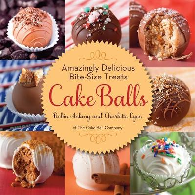 Cake Balls: Amazingly Delicious Bite-Size Treats (Hardback)
