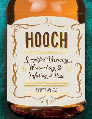Hooch: Simplified Brewing, Winemaking, and Infusing at Home (Paperback)