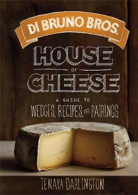 Di Bruno Bros. House of Cheese: A Guide to Wedges, Recipes, and Pairings (Hardback)