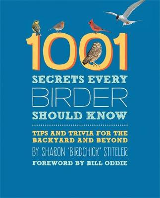 1001 Secrets Every Birder Should Know: Tips and Trivia for the Backyard and Beyond (Paperback)