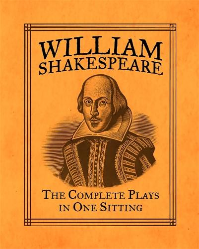 William Shakespeare: The Complete Plays in One Sitting (Hardback)