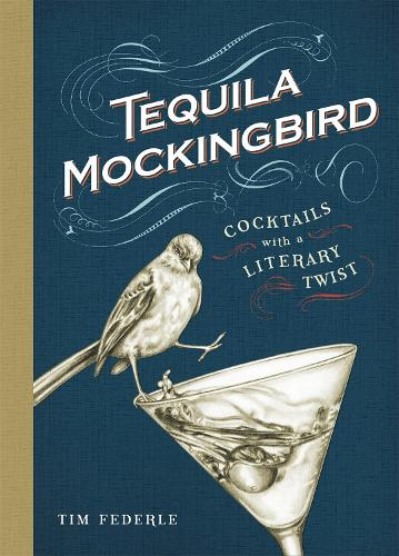 Tequila Mockingbird: Cocktails with a Literary Twist (Hardback)