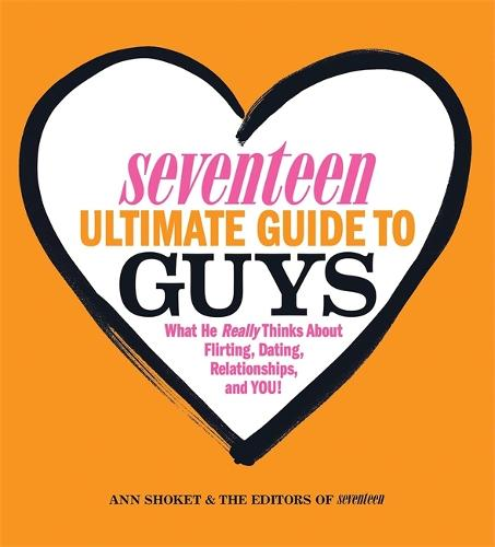 Seventeen Ultimate Guide to Guys: What He Thinks about Flirting, Dating, Relationships, and You! (Paperback)