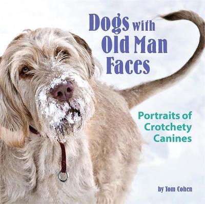 Dogs with Old Man Faces: Portraits of Crotchety Canines (Hardback)