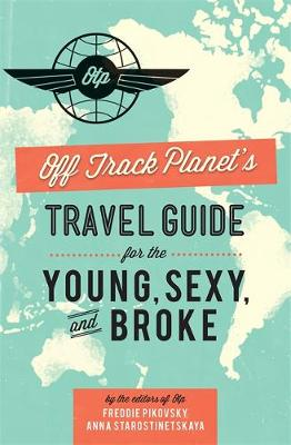 Off Track Planet's Travel Guide for the Young, Sexy, and Broke (Paperback)