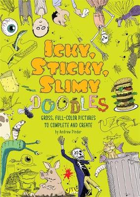 Icky, Sticky, Slimy Doodles: Gross, Full-Color Pictures to Complete and Create (Paperback)