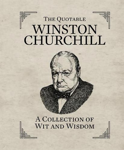 The Quotable Winston Churchill: A Collection of Wit and Wisdom (Hardback)