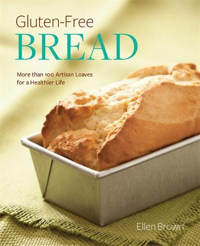 Gluten-Free Bread: More than 100 Artisan Loaves for a Healthier Life (Paperback)