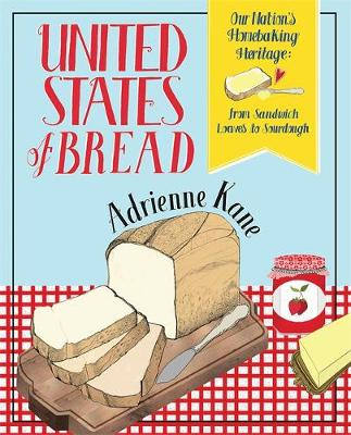 United States of Bread: Our Nation's Homebaking Heritage: from Sandwich Loaves to Sourdough (Paperback)