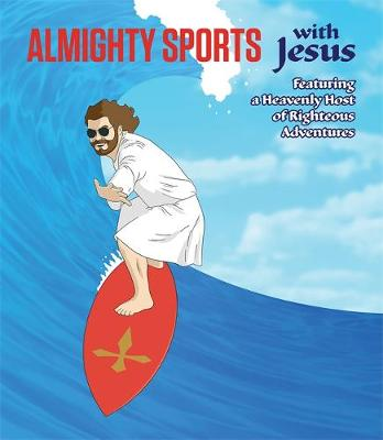 Almighty Sports with Jesus: Featuring a Heavenly Host of Righteous Adventures (Board book)
