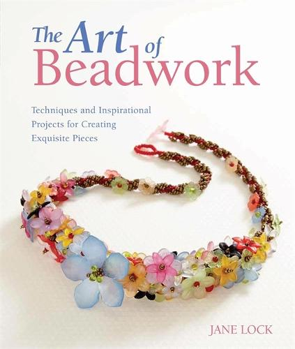 The Art of Beadwork: Techniques and Inspirational Projects for Creating Exquisite Pieces (Paperback)