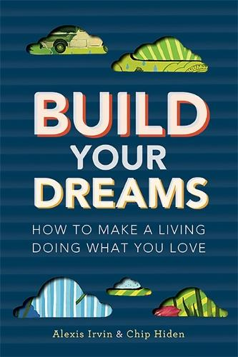 Build Your Dreams: How To Make a Living Doing What You Love (Paperback)