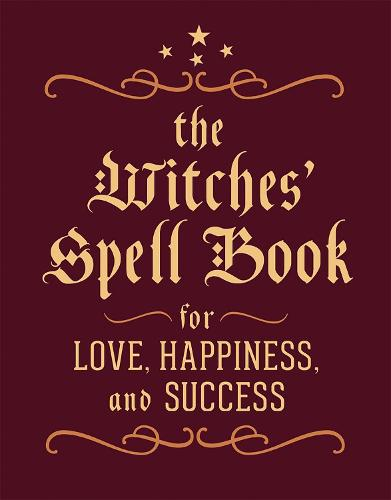 The Witches' Spell Book: For Love, Happiness, and Success (Hardback)