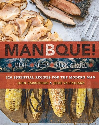ManBQue: Meat. Beer. Rock and Roll. (Paperback)