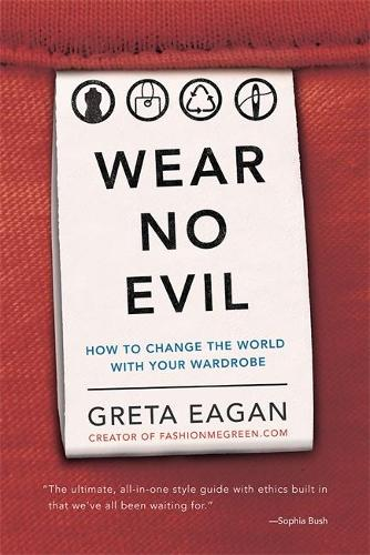 Wear No Evil: How to Change the World with Your Wardrobe (Paperback)