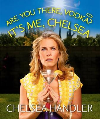 Are You There, Vodka? It's Me, Chelsea (Hardback)