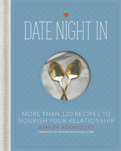 Date Night In: More than 120 Recipes to Nourish Your Relationship (Hardback)