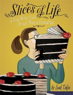 Slices of Life: A Food Writer Cooks through Many a Conundrum (Hardback)